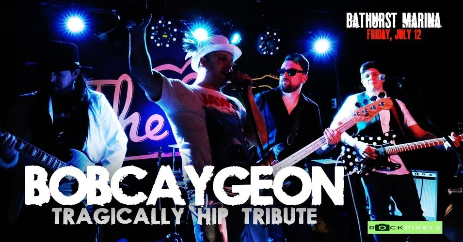 BOBCAYGEON  Tragically Hip Tribute
